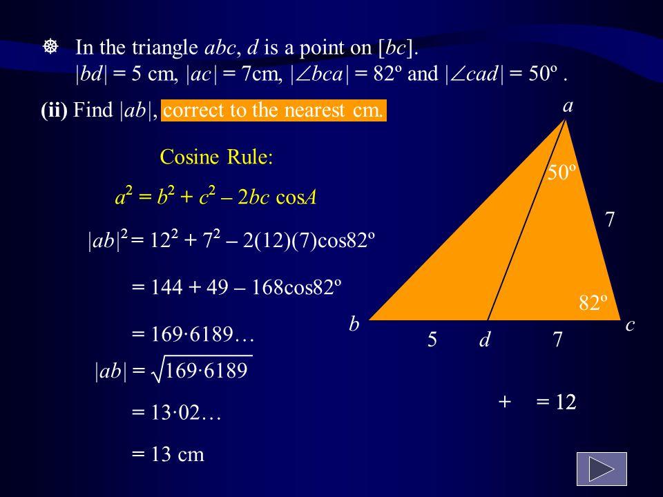 ______ 5 a cb d 7 50º 82º (i) Find  dc , correct to the nearest cm.