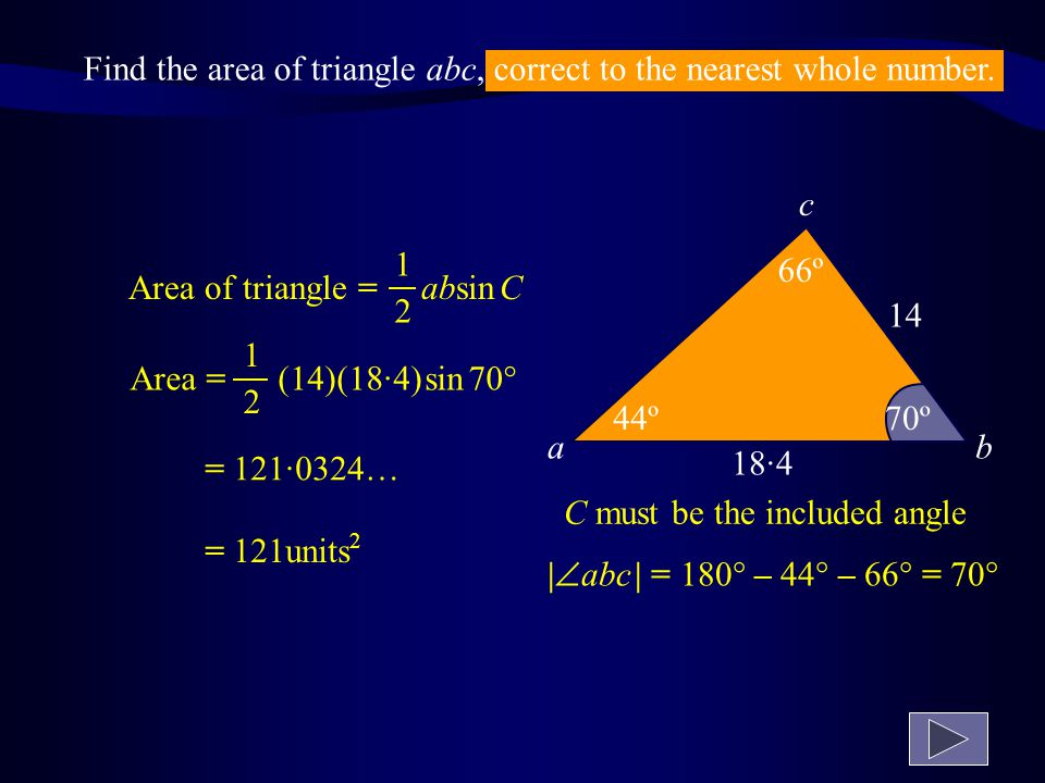 Calculate the area of the triangle shown. Give your answer correct to one decimal place. Area of triangle = absin C 1212 Area = (3)(4) sin 55  1212 =