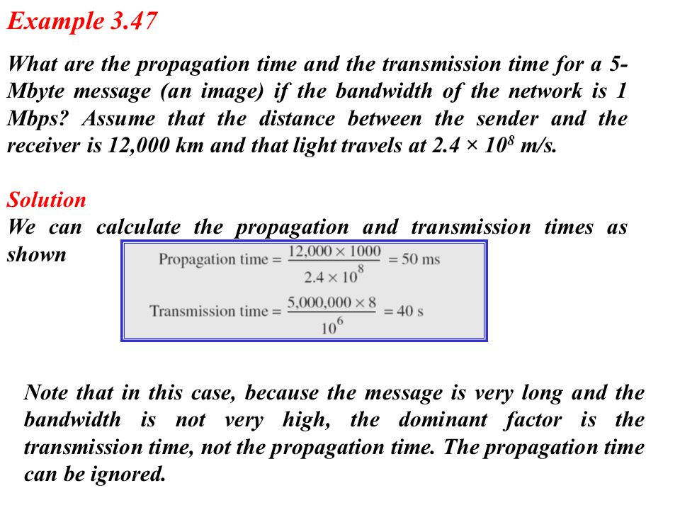 What are the propagation time and the transmission time for a 5- Mbyte message (an image) if the bandwidth of the network is 1 Mbps? Assume that the d