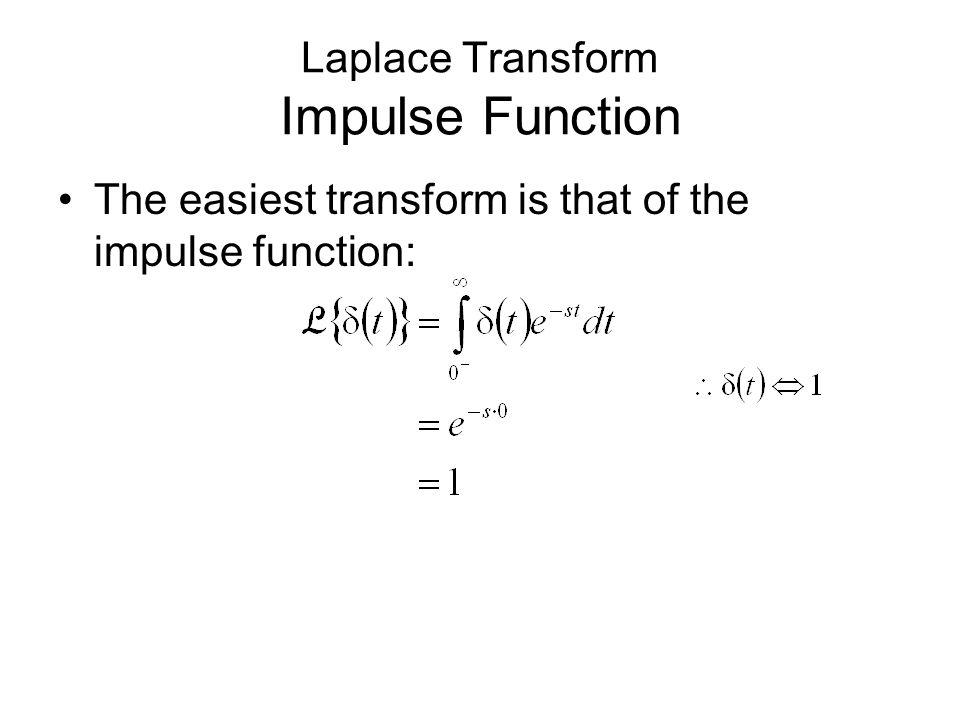 Laplace Transform Impulse Function The easiest transform is that of the impulse function: