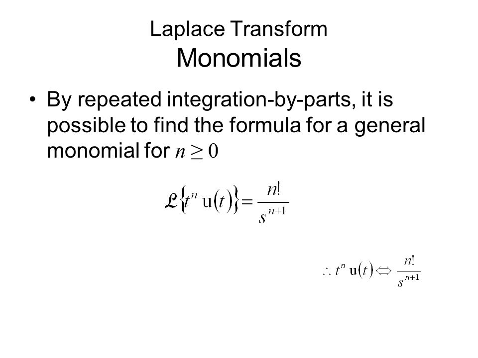 Laplace Transform Monomials By repeated integration-by-parts, it is possible to find the formula for a general monomial for n ≥ 0