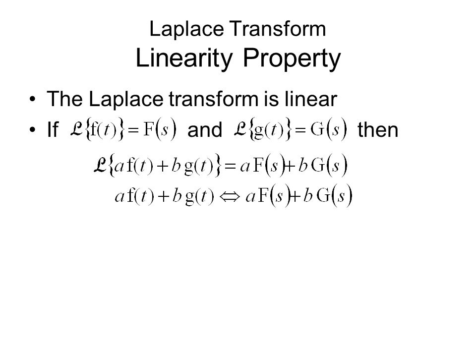 Laplace Transform Linearity Property The Laplace transform is linear If and then