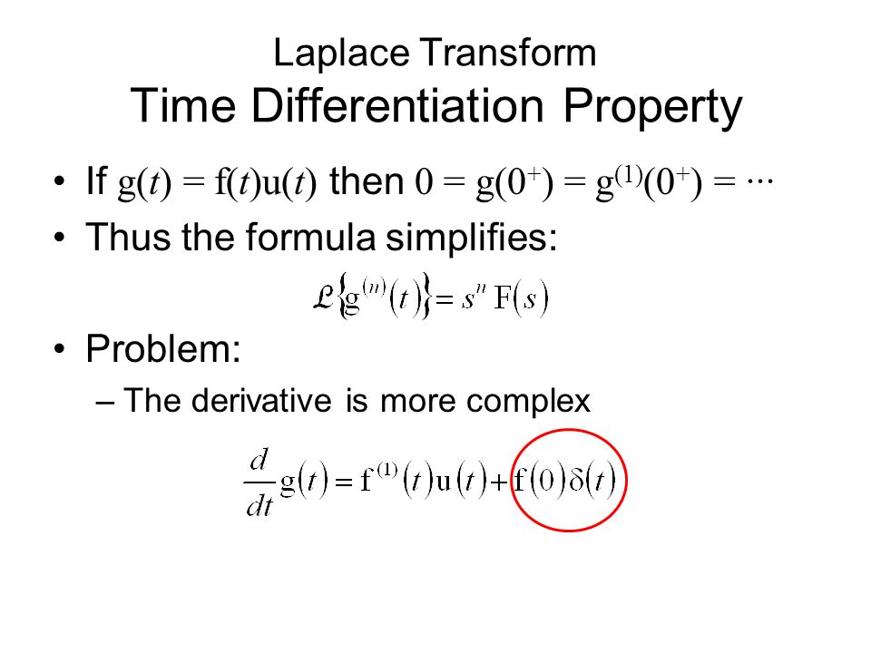Laplace Transform Time Differentiation Property If g(t) = f(t)u(t) then 0 = g(0 + ) = g (1) (0 + ) = ··· Thus the formula simplifies: Problem: –The derivative is more complex