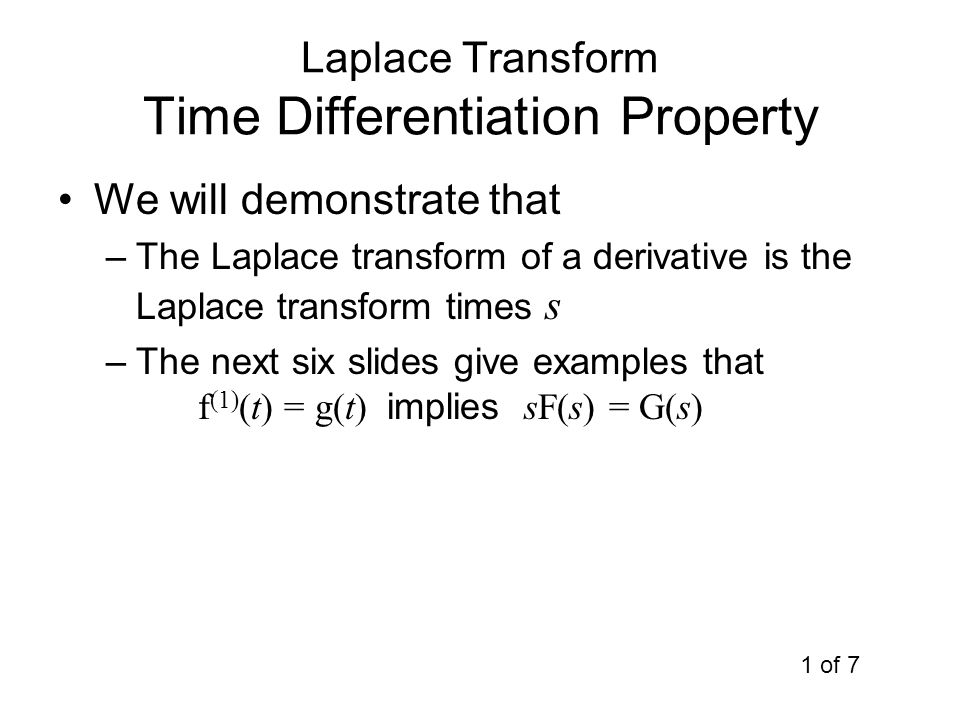 Laplace Transform Time Differentiation Property We will demonstrate that –The Laplace transform of a derivative is the Laplace transform times s –The