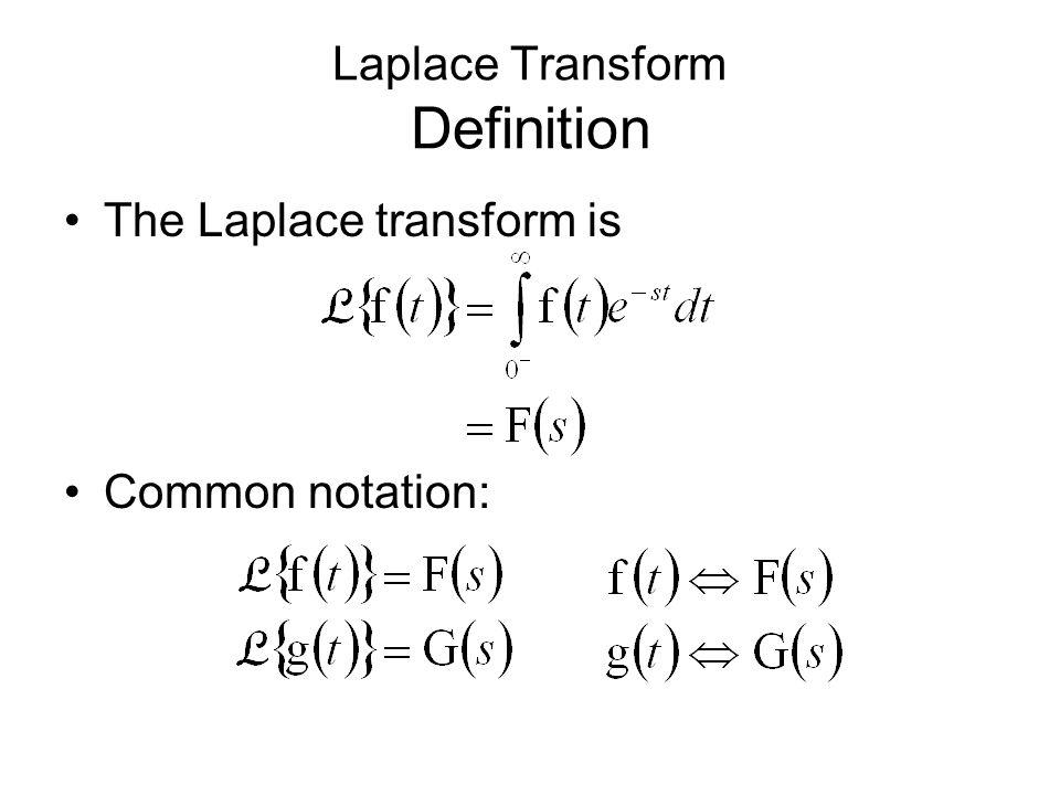Laplace Transform Definition The Laplace transform is Common notation: