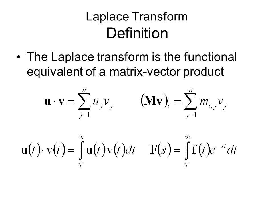 Laplace Transform Definition The Laplace transform is the functional equivalent of a matrix-vector product