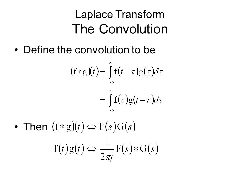 Laplace Transform The Convolution Define the convolution to be Then