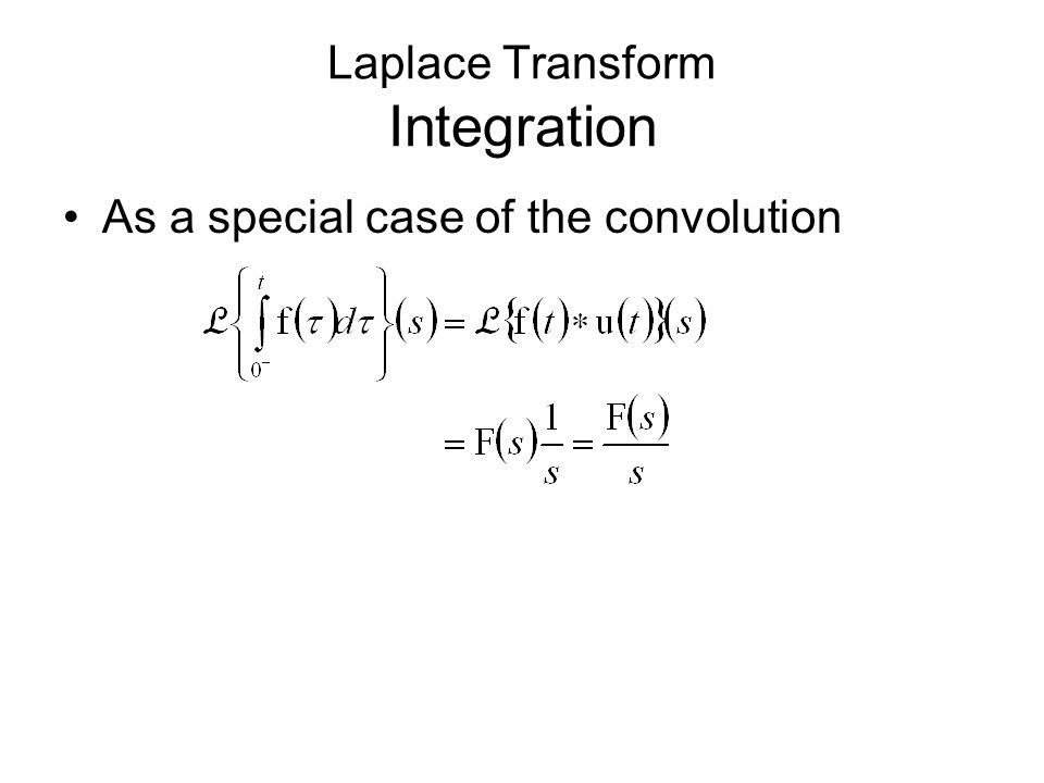Laplace Transform Integration As a special case of the convolution
