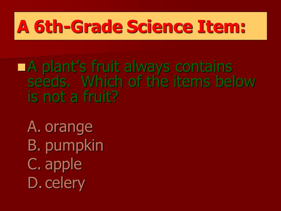 A plant's fruit always contains seeds. Which of the items below is not a fruit.