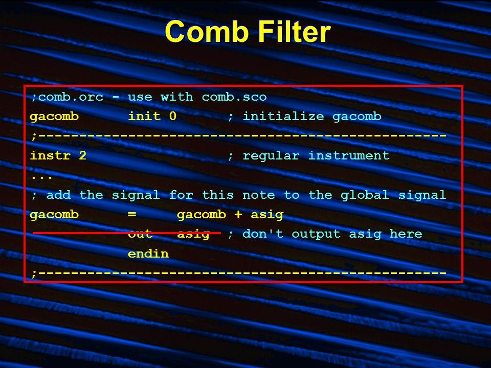 Comb Filter ;comb.orc - use with comb.sco gacombinit 0; initialize gacomb ;-------------------------------------------------- instr 2; regular instrument...