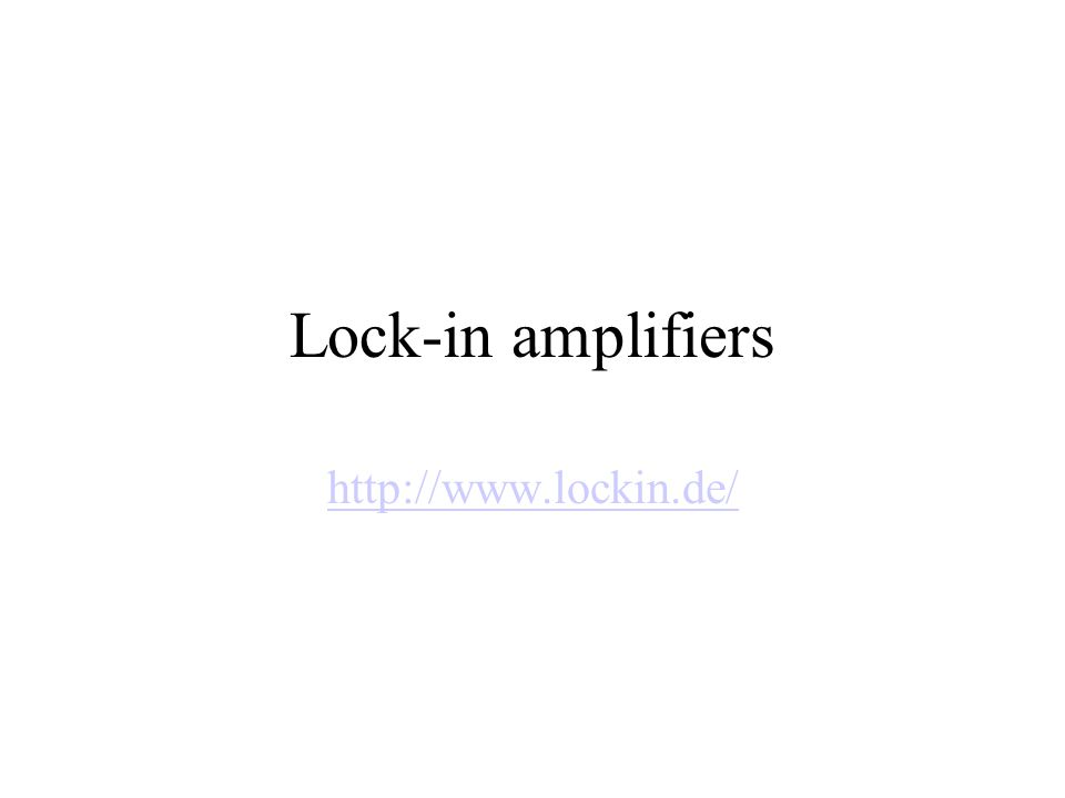 Lock-in amplifiers http://www.lockin.de/