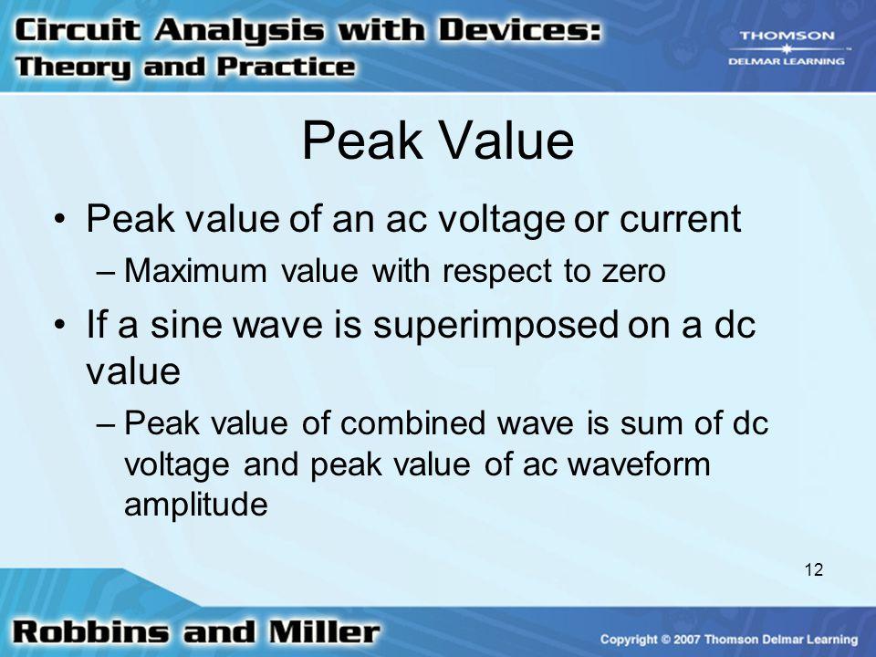 12 Peak Value Peak value of an ac voltage or current –Maximum value with respect to zero If a sine wave is superimposed on a dc value –Peak value of c