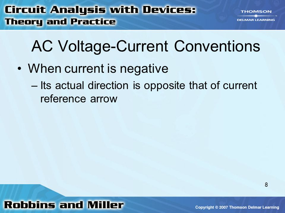 8 AC Voltage-Current Conventions When current is negative –Its actual direction is opposite that of current reference arrow