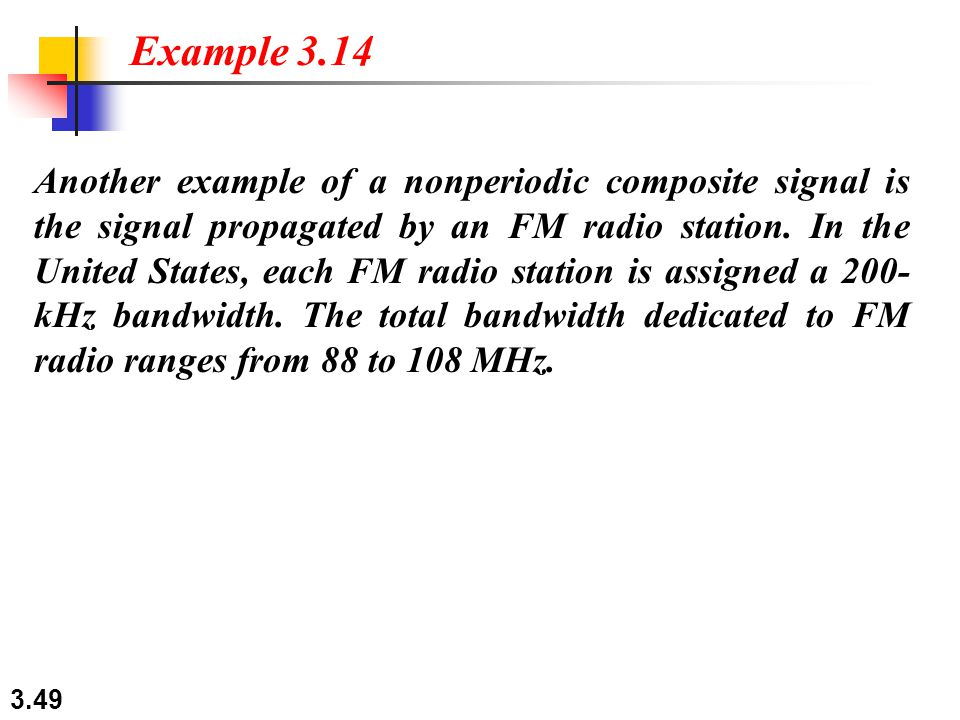 3.49 Another example of a nonperiodic composite signal is the signal propagated by an FM radio station. In the United States, each FM radio station is