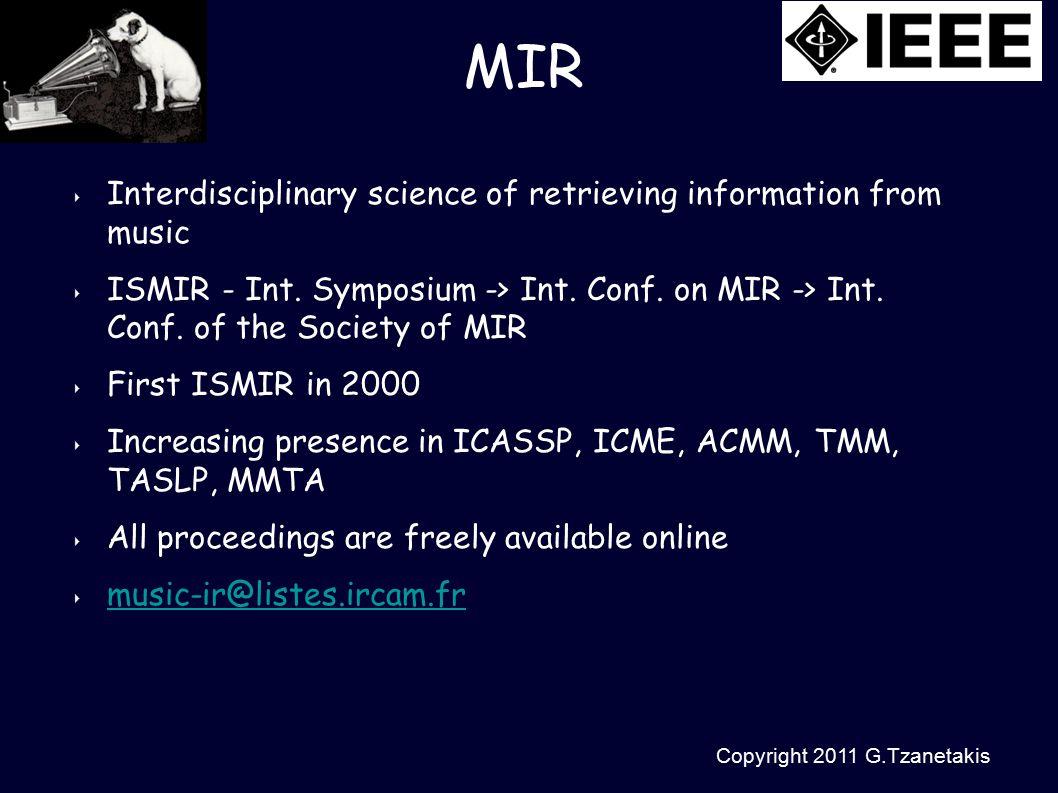 Copyright 2011 G.Tzanetakis MIR ‣ Interdisciplinary science of retrieving information from music ‣ ISMIR - Int.
