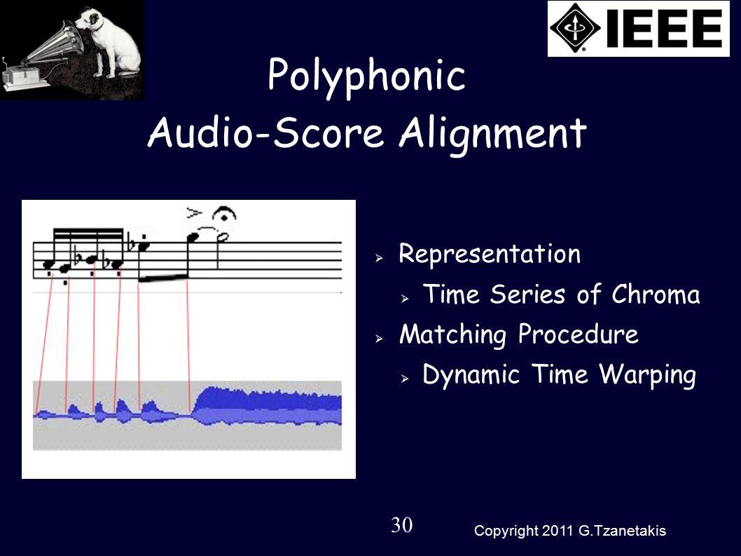 30 Copyright 2011 G.Tzanetakis Polyphonic Audio-Score Alignment  Representation  Time Series of Chroma  Matching Procedure  Dynamic Time Warping