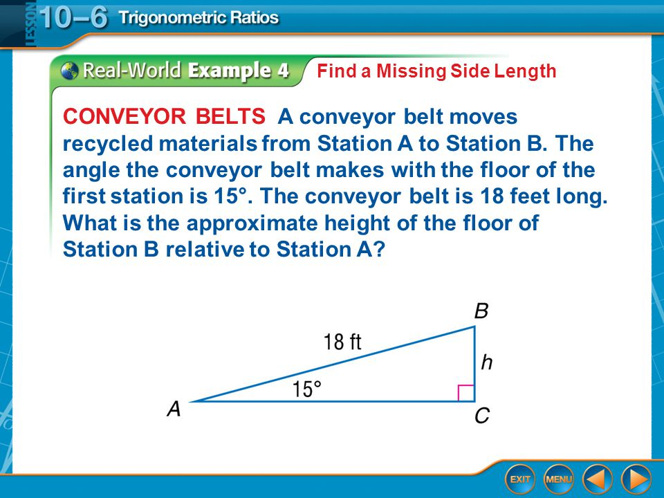 Example 4 Find a Missing Side Length CONVEYOR BELTS A conveyor belt moves recycled materials from Station A to Station B.