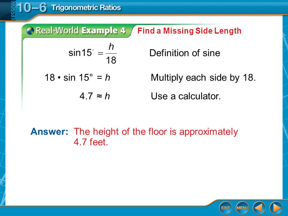 Example 4 Find a Missing Side Length Definition of sine 18 sin 15° = hMultiply each side by 18.