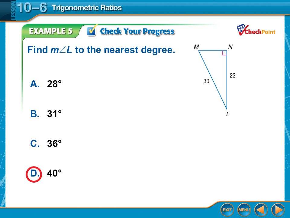 Example 5 A.28° B.31° C.36° D.40° Find m  L to the nearest degree.