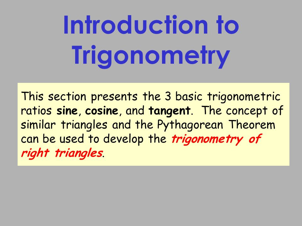 Introduction to Trigonometry This section presents the 3 basic trigonometric ratios sine, cosine, and tangent.