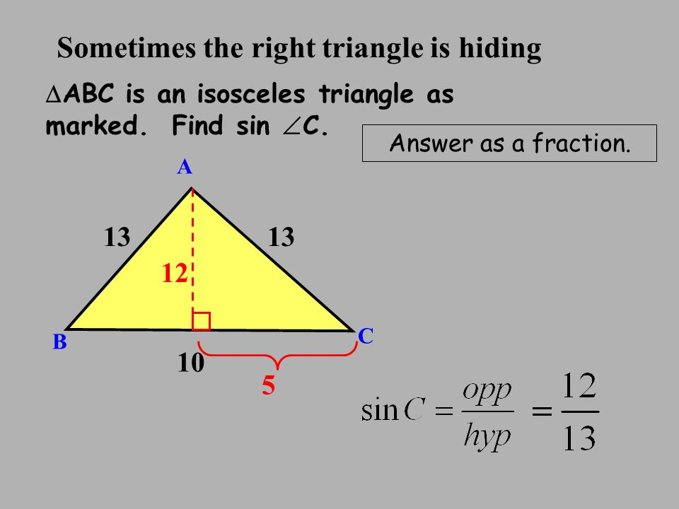 hidingSometimes the right triangle is  ABC is an isosceles triangle as marked.