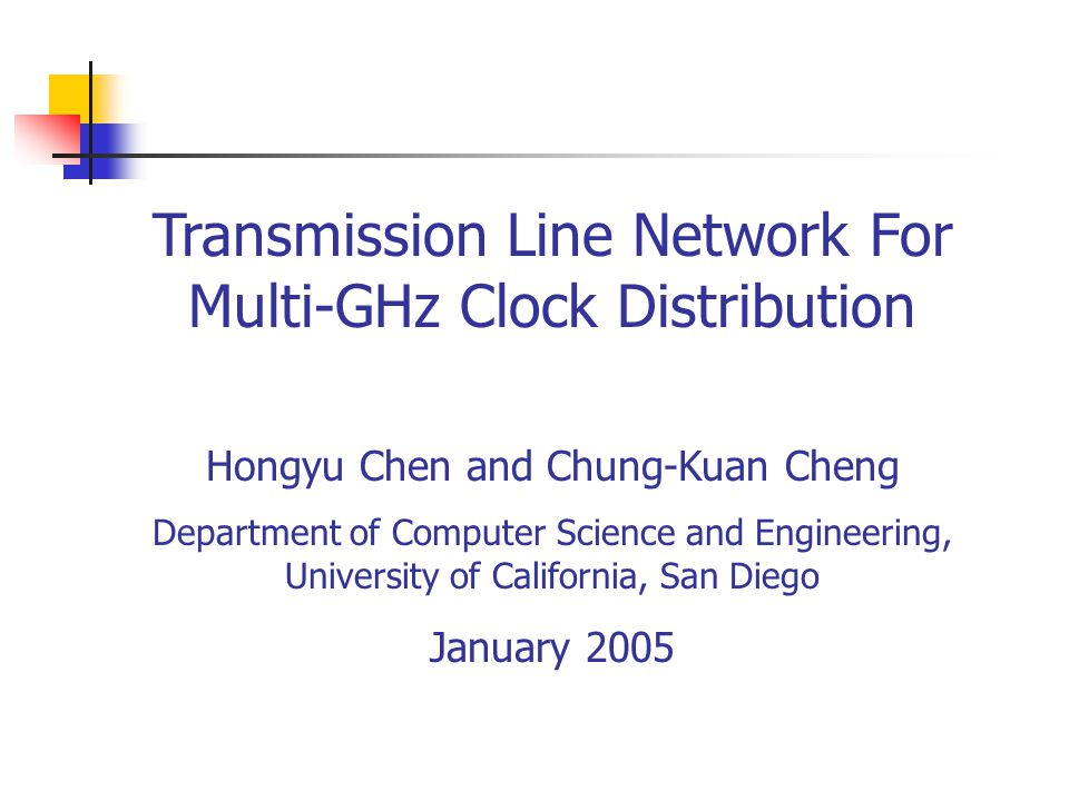 Transmission Line Network For Multi-GHz Clock Distribution Hongyu Chen and Chung-Kuan Cheng Department of Computer Science and Engineering, University