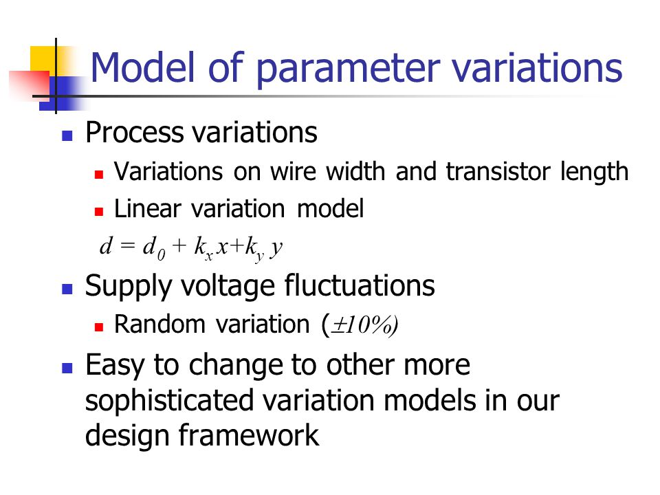 Model of parameter variations Process variations Variations on wire width and transistor length Linear variation model d = d 0 + k x x+k y y Supply vo