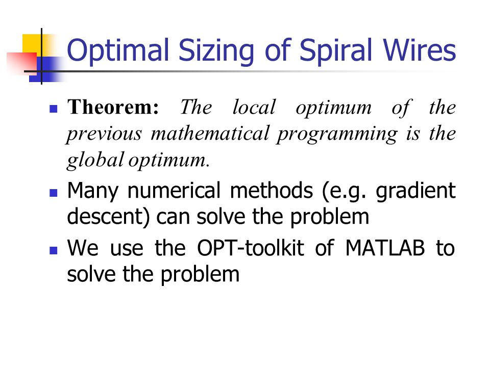 Optimal Sizing of Spiral Wires Theorem: The local optimum of the previous mathematical programming is the global optimum. Many numerical methods (e.g.