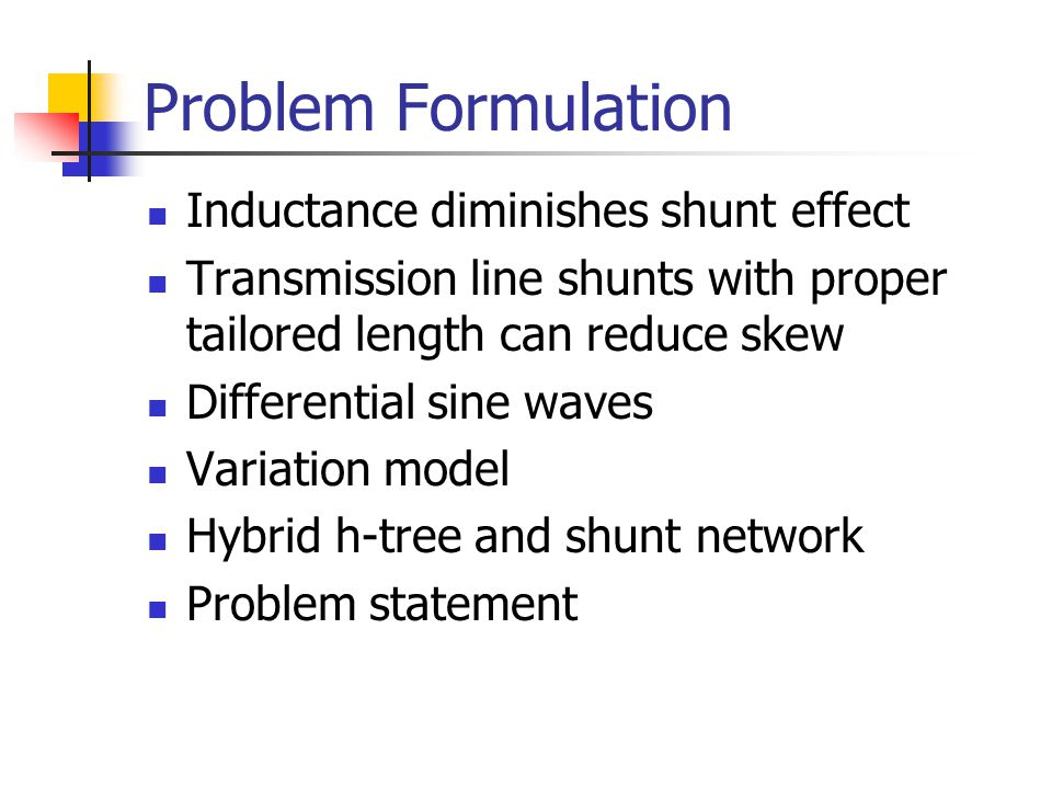 Problem Formulation Inductance diminishes shunt effect Transmission line shunts with proper tailored length can reduce skew Differential sine waves Va