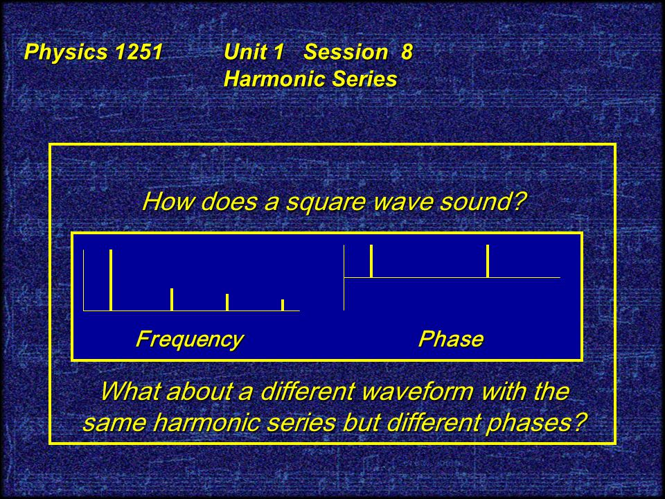 Physics 1251 Unit 1 Session 8 Harmonic Series 80/20 Important terms: Amplitude A: amount or size of a component wave. Amplitude A: amount or size of a
