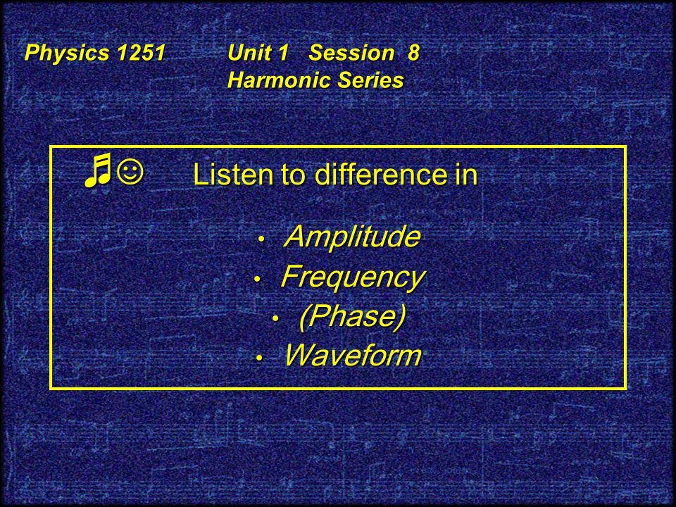Physics 1251 Unit 1 Session 8 Harmonic Series 80/20 Ohms' Law for acoustics: Humans cannot directly sense the phase of a sound wave.
