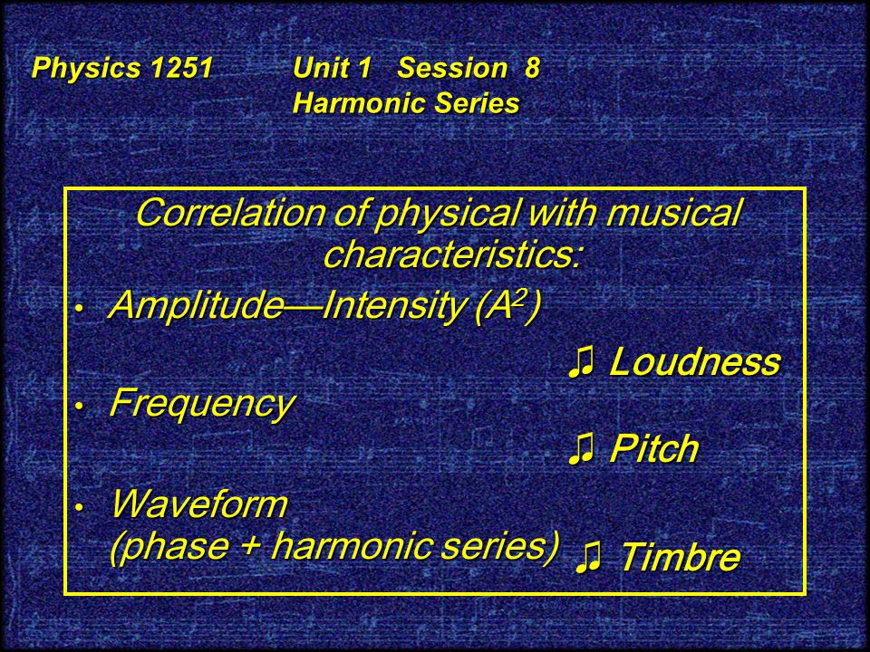 Physics 1251 Unit 1 Session 8 Harmonic Series ♬☺ Listen to difference in Amplitude Amplitude Frequency Frequency (Phase) (Phase) Waveform Waveform