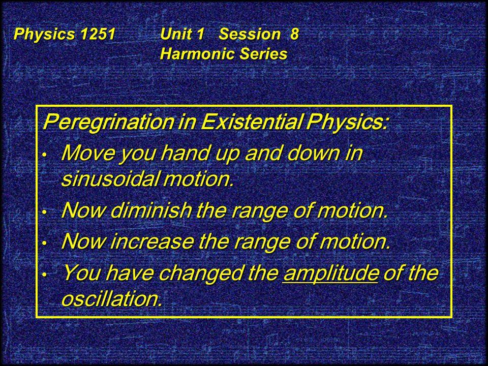 "Physics 1251 Unit 1 Session 8 Harmonic Series ""Harmonic"" implies an integer ratio of frequency. f 1 = 1 f 1, f 2 = 2 f 1, f 3 = 3 f 1, f 4 = 4 f 1 etc"