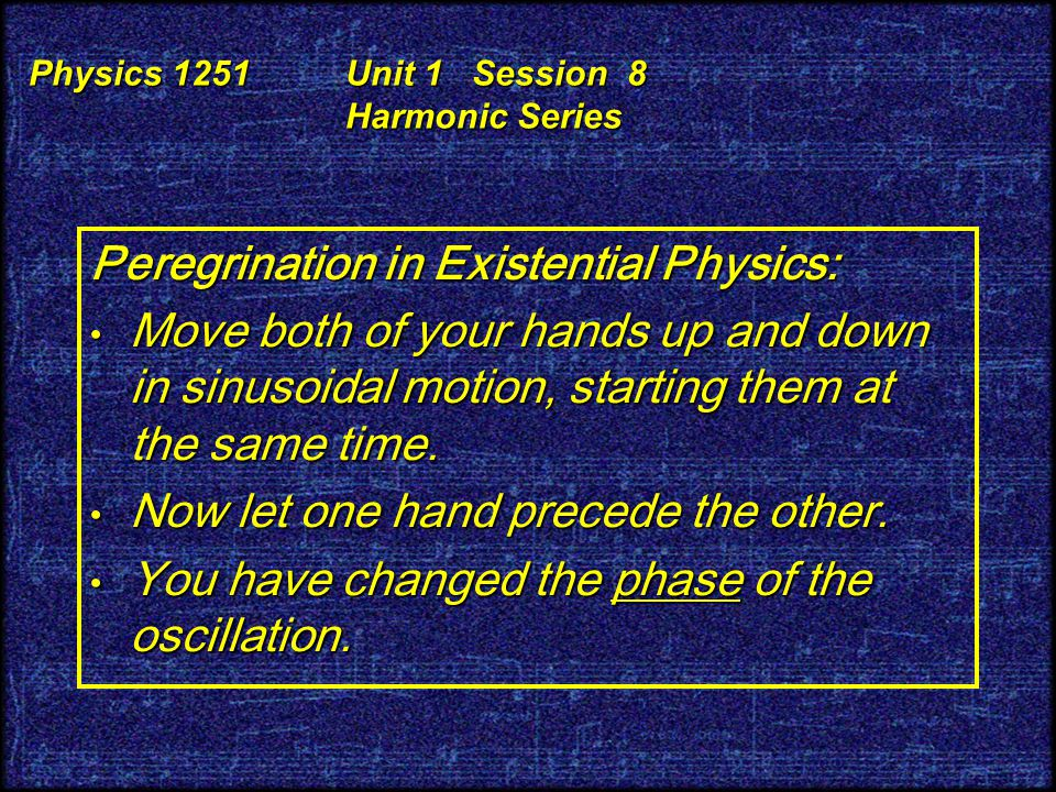 Peregrination in Existential Physics: Move you hand up and down in sinusoidal motion. Move you hand up and down in sinusoidal motion. Now move you han