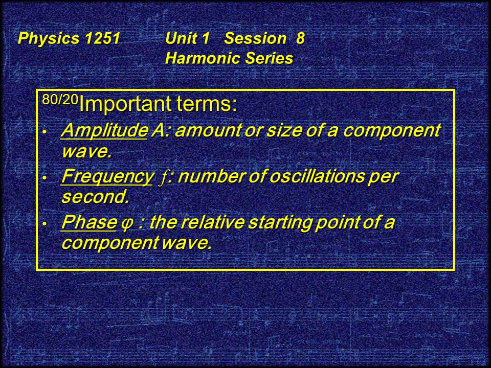 80/20 Important terms: Amplitude A: amount or size of a component wave.