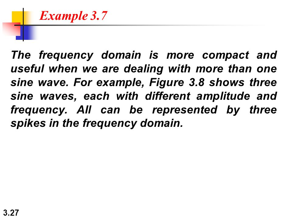 3.27 The frequency domain is more compact and useful when we are dealing with more than one sine wave.