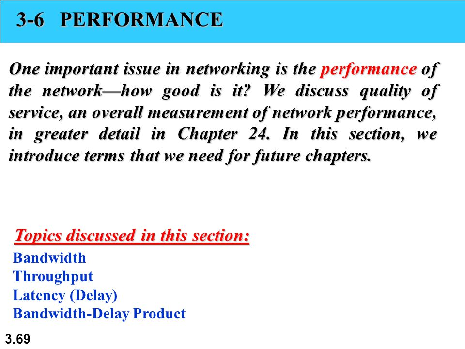 3.69 3-6 PERFORMANCE One important issue in networking is the performance of the network—how good is it.