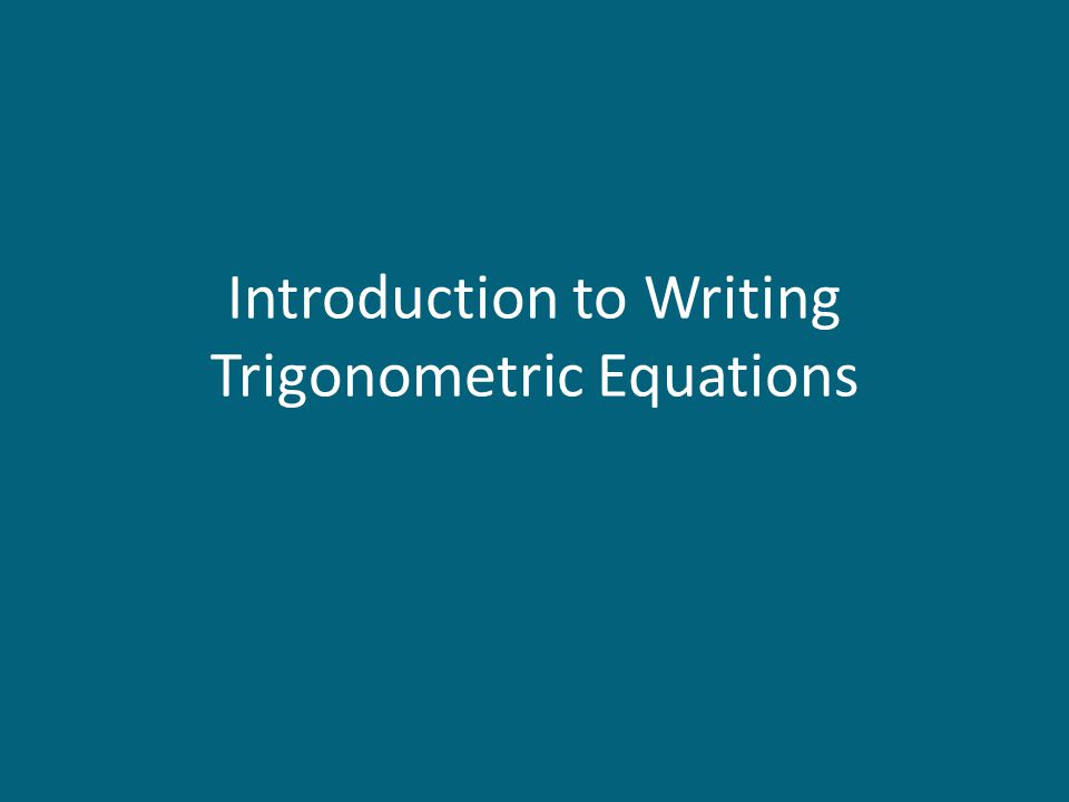 Introduction to Writing Trigonometric Equations