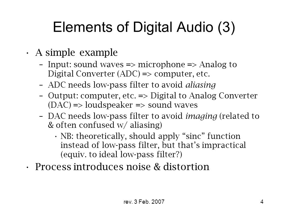 rev. 3 Feb. 20074 Elements of Digital Audio (3) A simple example –Input: sound waves => microphone => Analog to Digital Converter (ADC) => computer, e