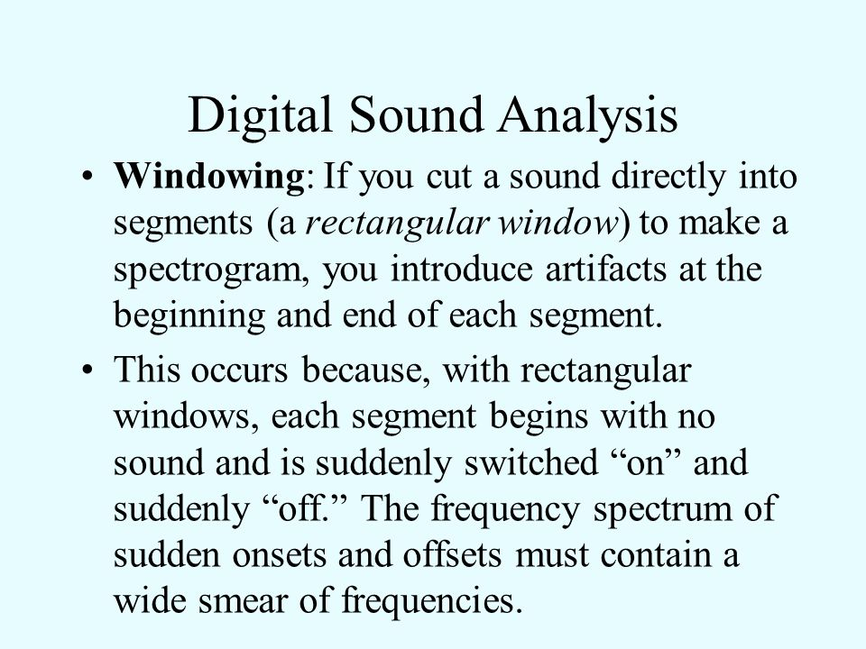 Digital Sound Analysis Digital Bandwidths: In most computer sound analysis programs, you do not set the bandwidth  f directly, but instead set the se
