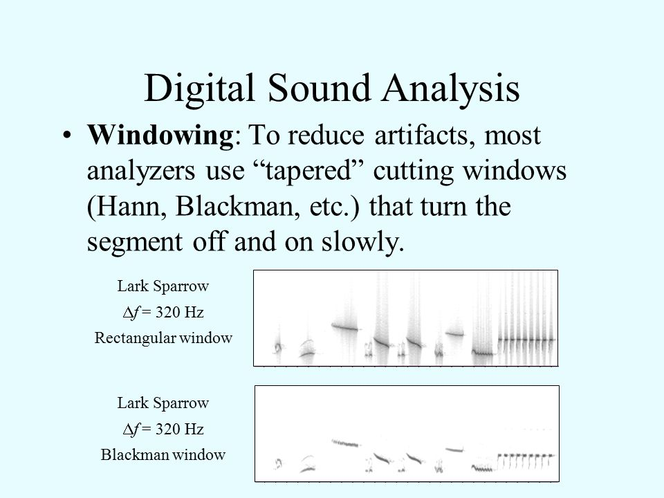 Digital Sound Analysis Windowing: If you cut a sound directly into segments (a rectangular window) to make a spectrogram, you introduce artifacts at the beginning and end of each segment.