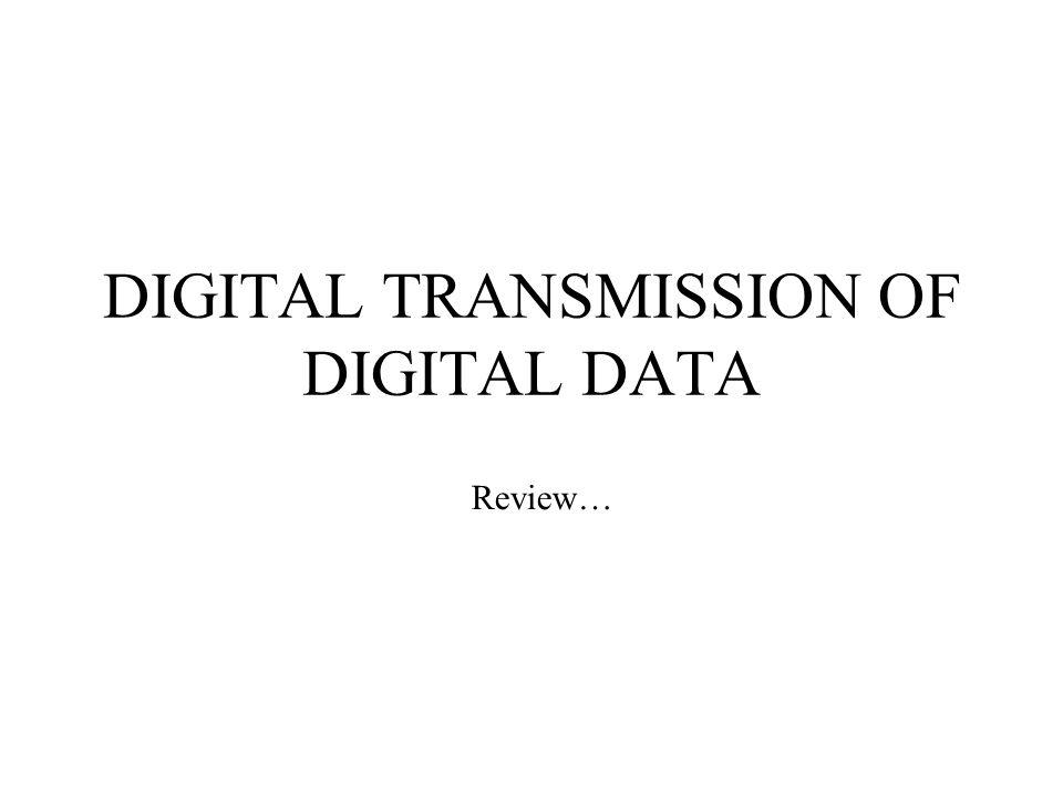 DIGITAL TRANSMISSION OF DIGITAL DATA Review…
