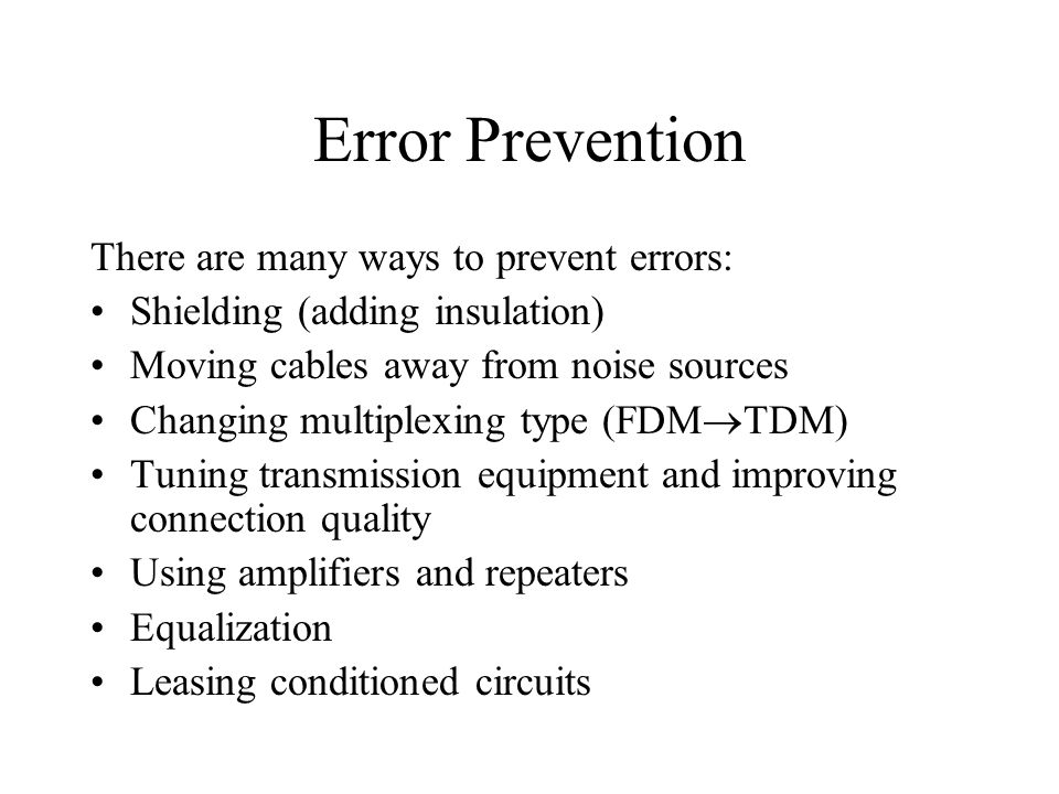 Error Prevention There are many ways to prevent errors: Shielding (adding insulation) Moving cables away from noise sources Changing multiplexing type