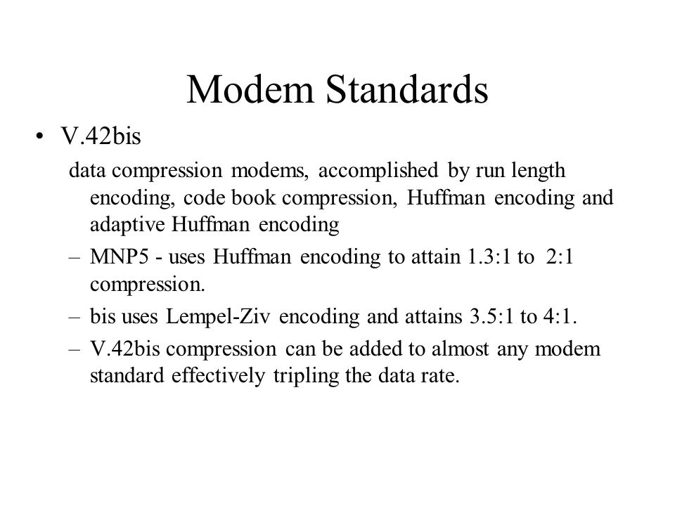 Modem Standards V.42bis data compression modems, accomplished by run length encoding, code book compression, Huffman encoding and adaptive Huffman enc