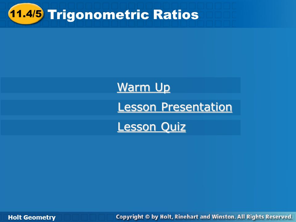 Holt Geometry 8-2 Trigonometric Ratios Example 3C: Calculating Trigonometric Ratios Use your calculator to find the trigonometric ratio.