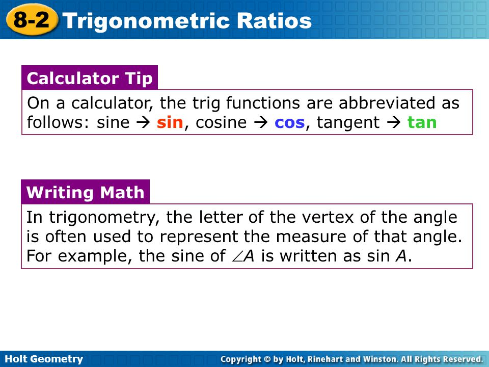 Holt Geometry 8-2 Trigonometric Ratios If you know the sine, cosine, or tangent of an acute angle measure, you can use the inverse trigonometric functions to find the measure of the angle.