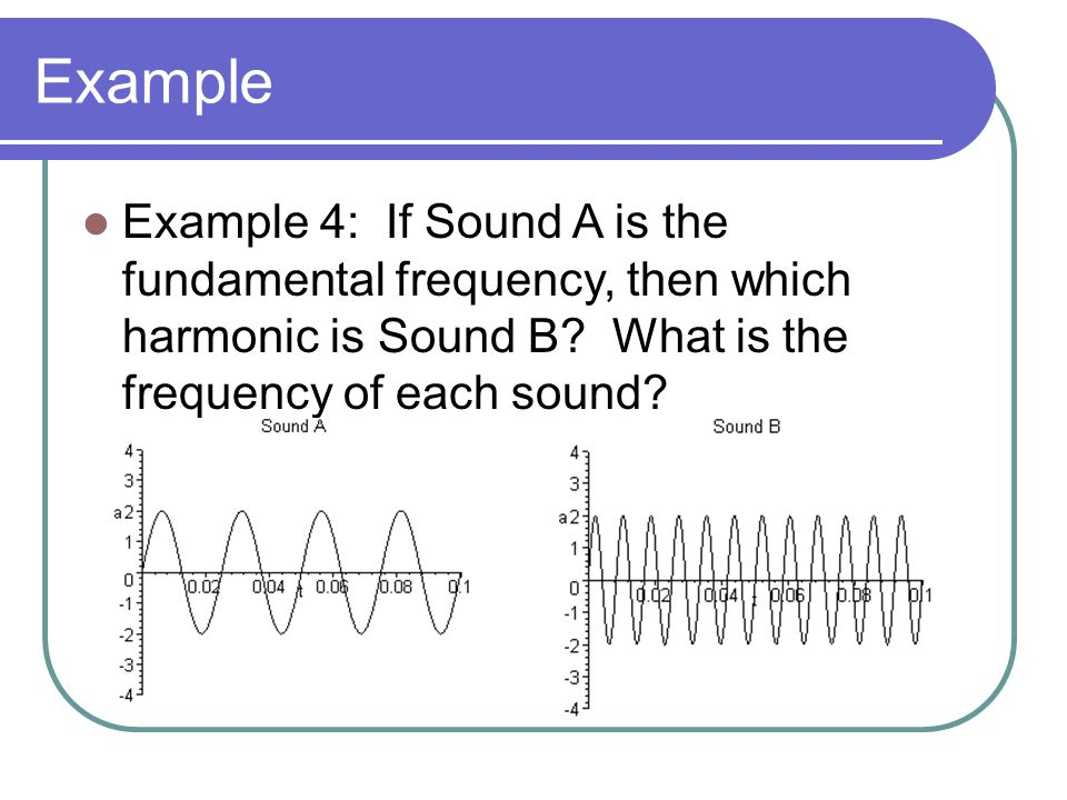 Example Example 4: If Sound A is the fundamental frequency, then which harmonic is Sound B.
