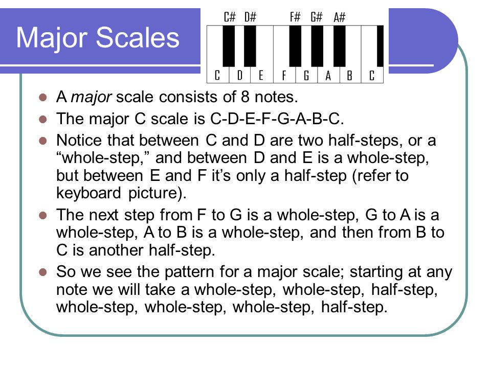 Major Scales A major scale consists of 8 notes. The major C scale is C-D-E-F-G-A-B-C.