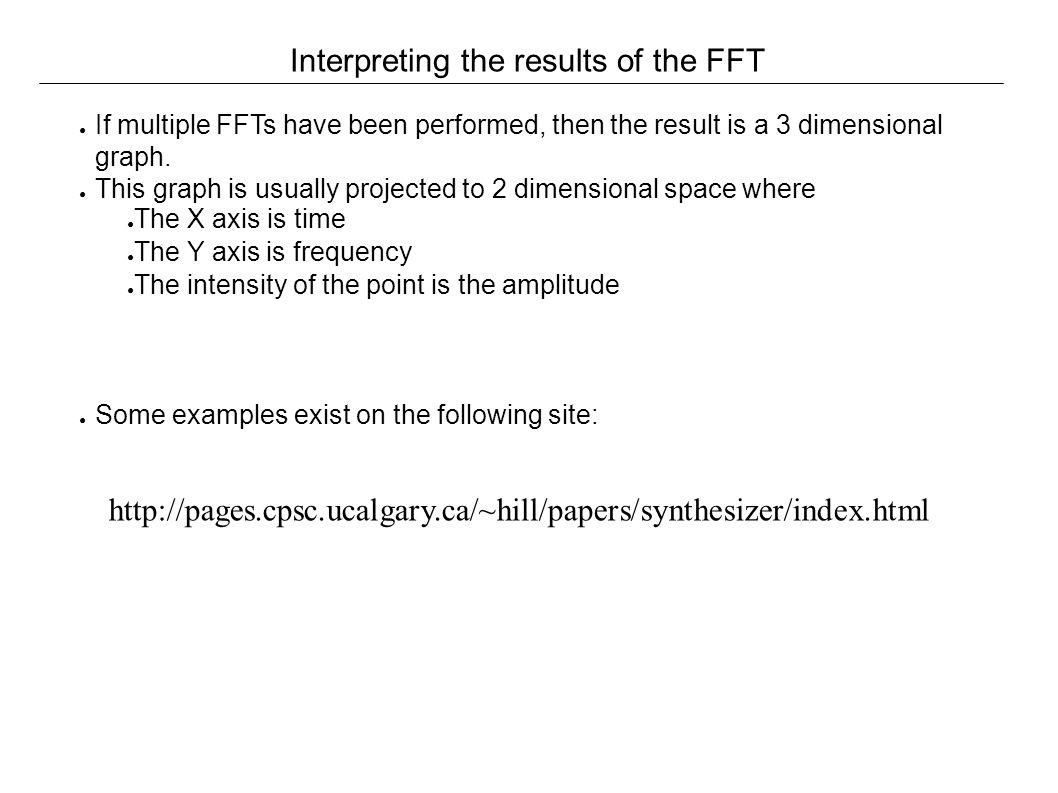 Interpreting the results of the FFT ● If multiple FFTs have been performed, then the result is a 3 dimensional graph.