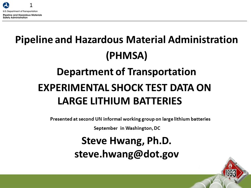 Pipeline and Hazardous Material Administration (PHMSA) Department of Transportation EXPERIMENTAL SHOCK TEST DATA ON LARGE LITHIUM BATTERIES Presented